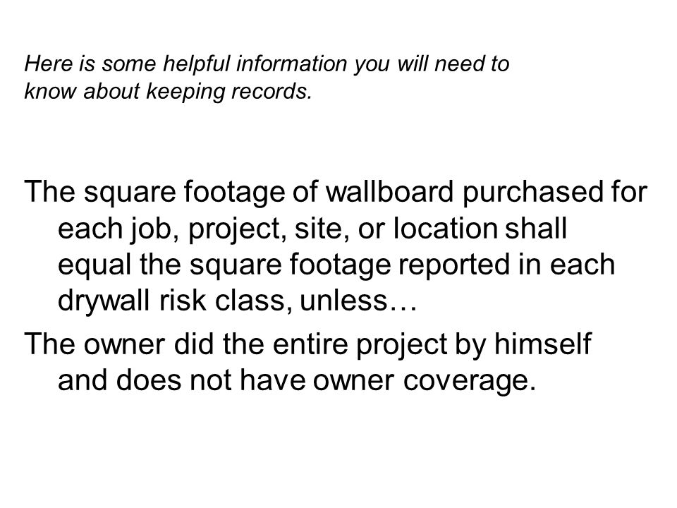 Here is some helpful information you will need to know about keeping records. The square footage of wallboard purchased for each job, project, site, o