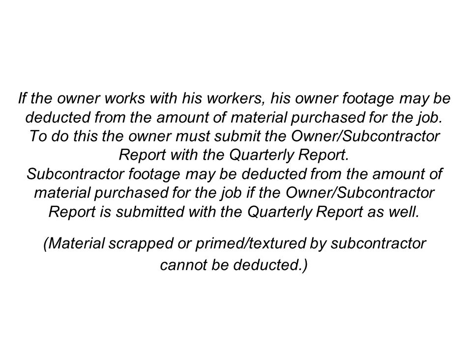 If the owner works with his workers, his owner footage may be deducted from the amount of material purchased for the job. To do this the owner must su