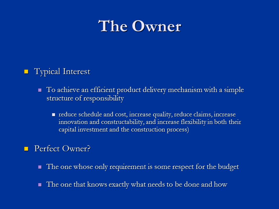 Outline Project Participants Project Participants The Owner The Owner The Design Team The Design Team The Construction Team The Construction Team  Project Delivery Systems Traditional Traditional Pure Construction Management Pure Construction Management  Construction Management at Risk  Design / Build  Combination – Build / Operate / Transfer  Summary