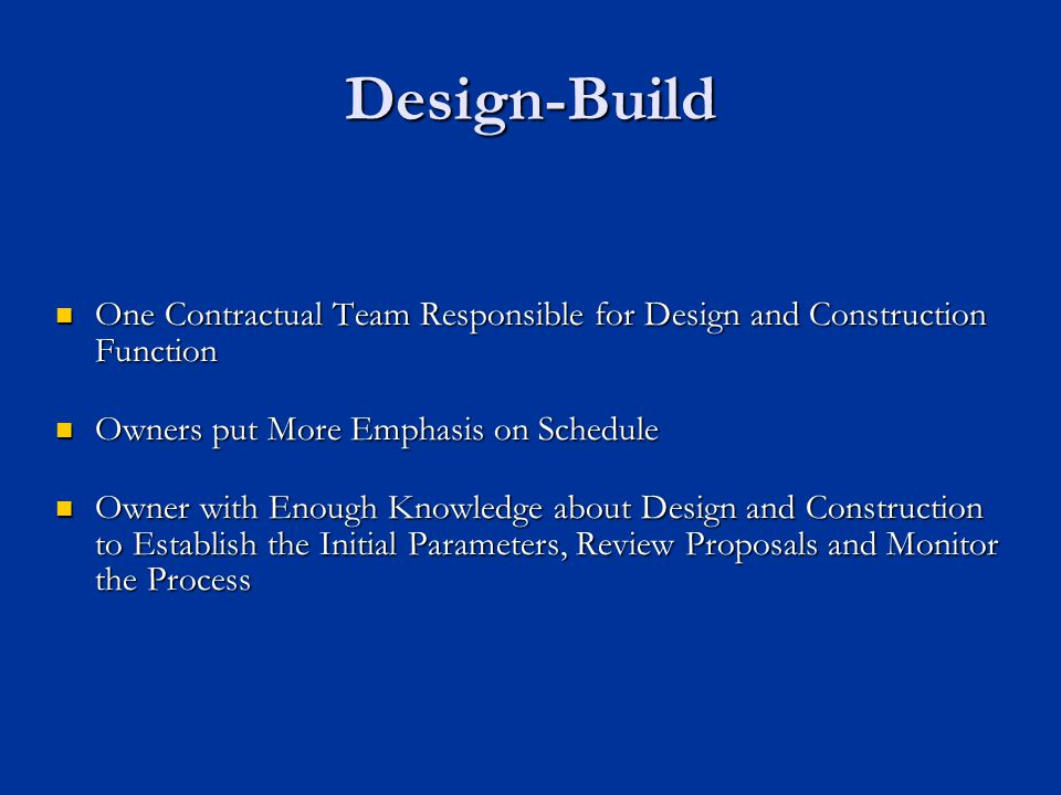 Design-Build One Contractual Team Responsible for Design and Construction Function One Contractual Team Responsible for Design and Construction Functi
