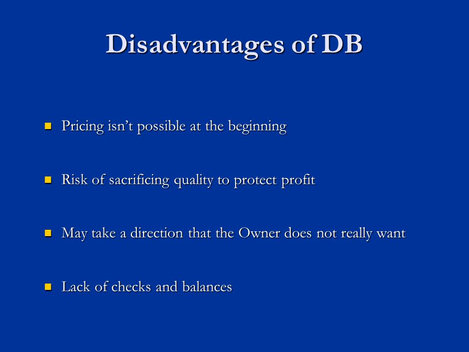 Disadvantages of DB Pricing isn't possible at the beginning Pricing isn't possible at the beginning Risk of sacrificing quality to protect profit Risk
