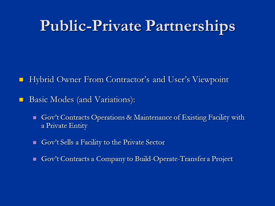 Public-Private Partnerships Hybrid Owner From Contractor's and User's Viewpoint Hybrid Owner From Contractor's and User's Viewpoint Basic Modes (and V