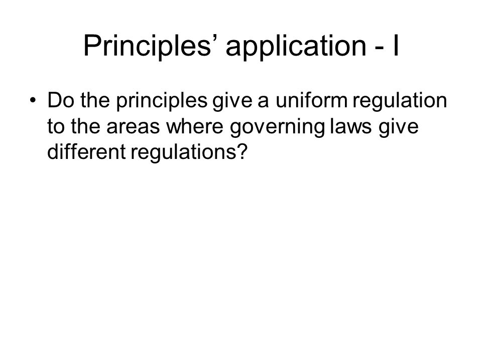 Principles' application - I Do the principles give a uniform regulation to the areas where governing laws give different regulations?