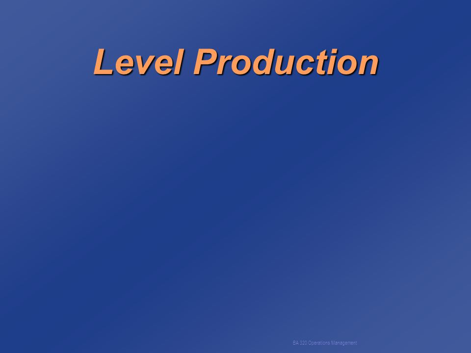 BA 320 Operations Management Level Production