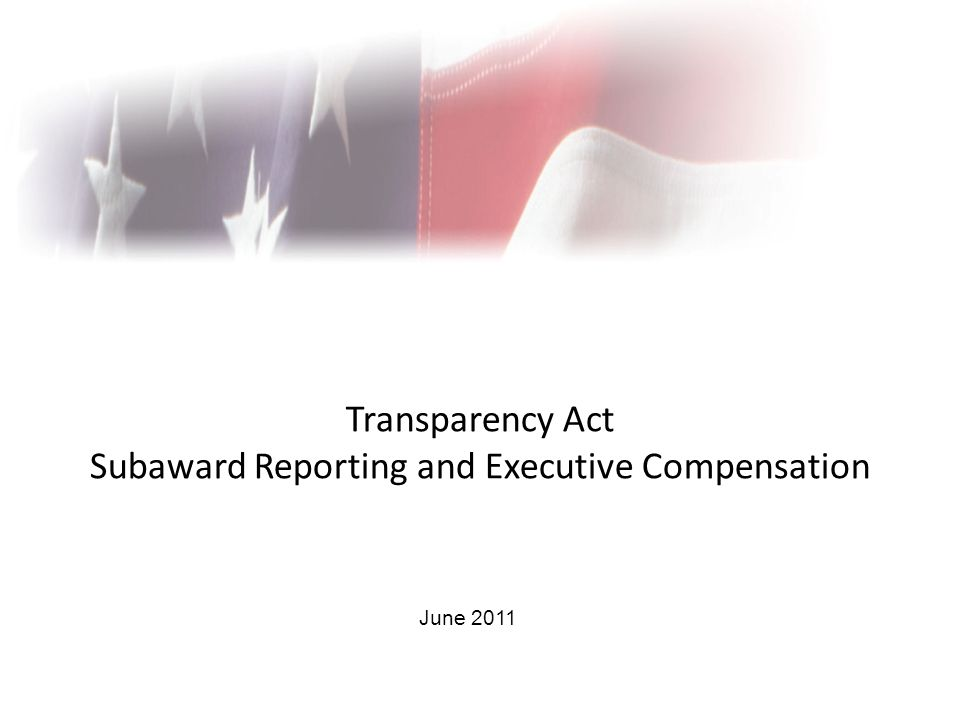 Transparency Act Subaward Reporting and Executive Compensation June 2011