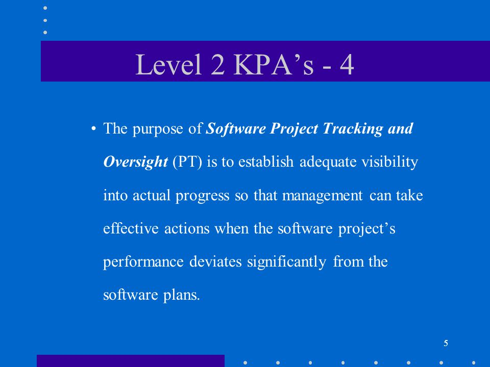 6 Level 2 KPA's - 5 The purpose of Software Subcontract Management (SM) is to select qualified software subcontractors and manage them effectively.