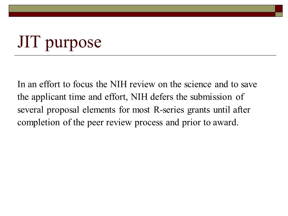 JIT purpose In an effort to focus the NIH review on the science and to save the applicant time and effort, NIH defers the submission of several propos