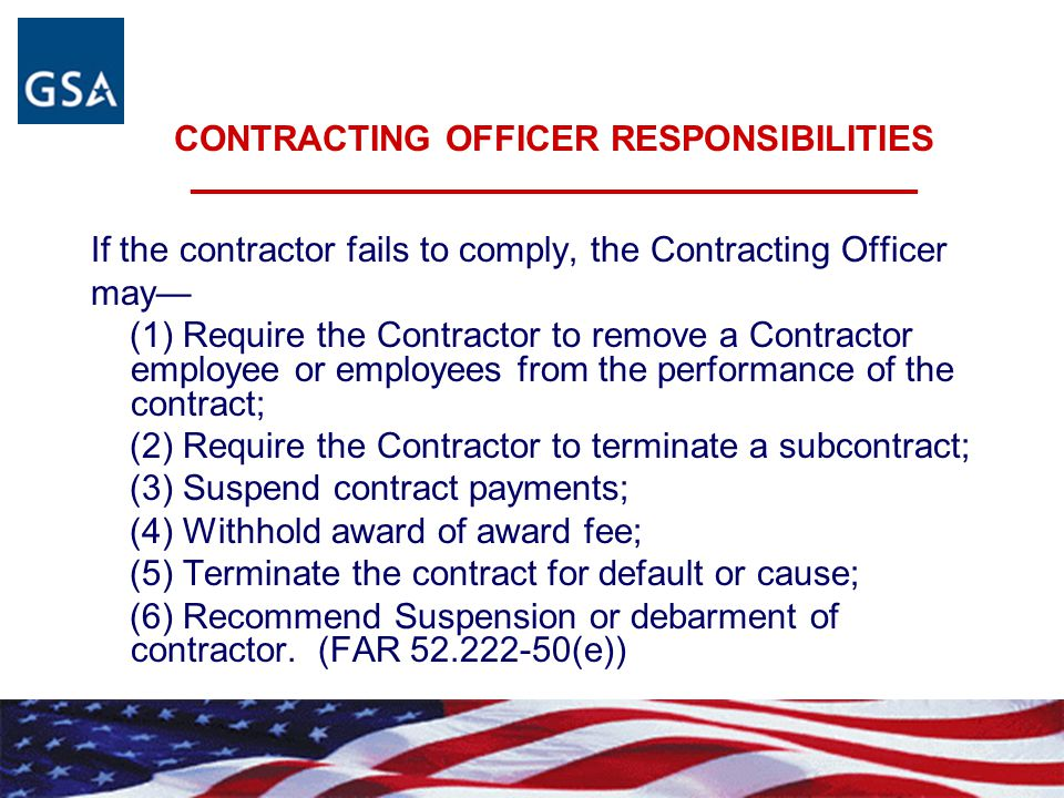 CONTRACTING OFFICER RESPONSIBILITIES ____________________________________________ If the contractor fails to comply, the Contracting Officer may— (1)