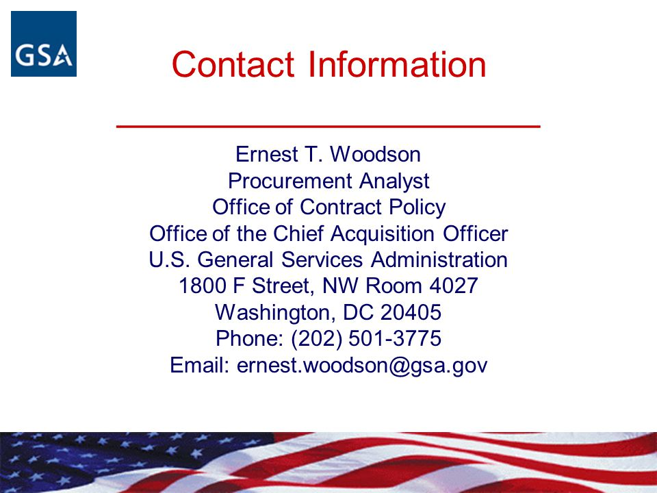 Contact Information _____________________ Ernest T. Woodson Procurement Analyst Office of Contract Policy Office of the Chief Acquisition Officer U.S.