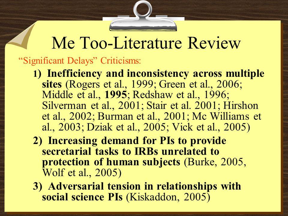 Me Too-Literature Review Significant Delays Criticisms: 1 ) Inefficiency and inconsistency across multiple sites (Rogers et al., 1999; Green et al., 2006; Middle et al., 1995; Redshaw et al., 1996; Silverman et al., 2001; Stair et al.