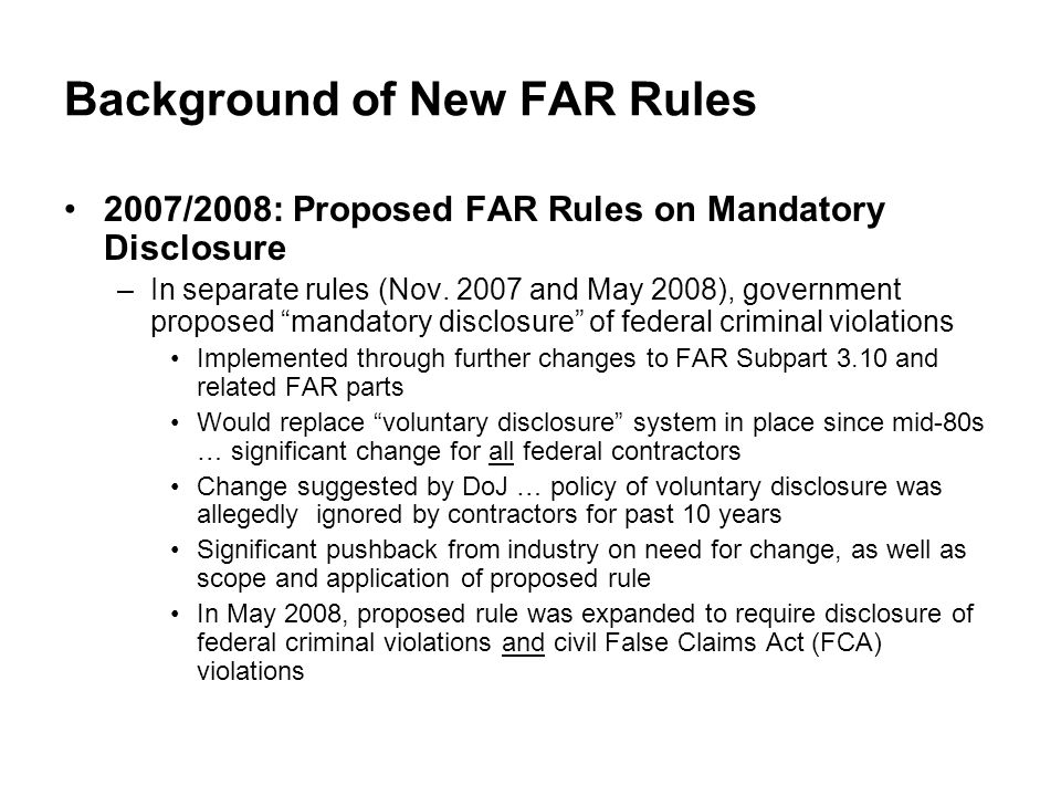 Background of New FAR Rules 2007/2008: Proposed FAR Rules on Mandatory Disclosure –In separate rules (Nov.