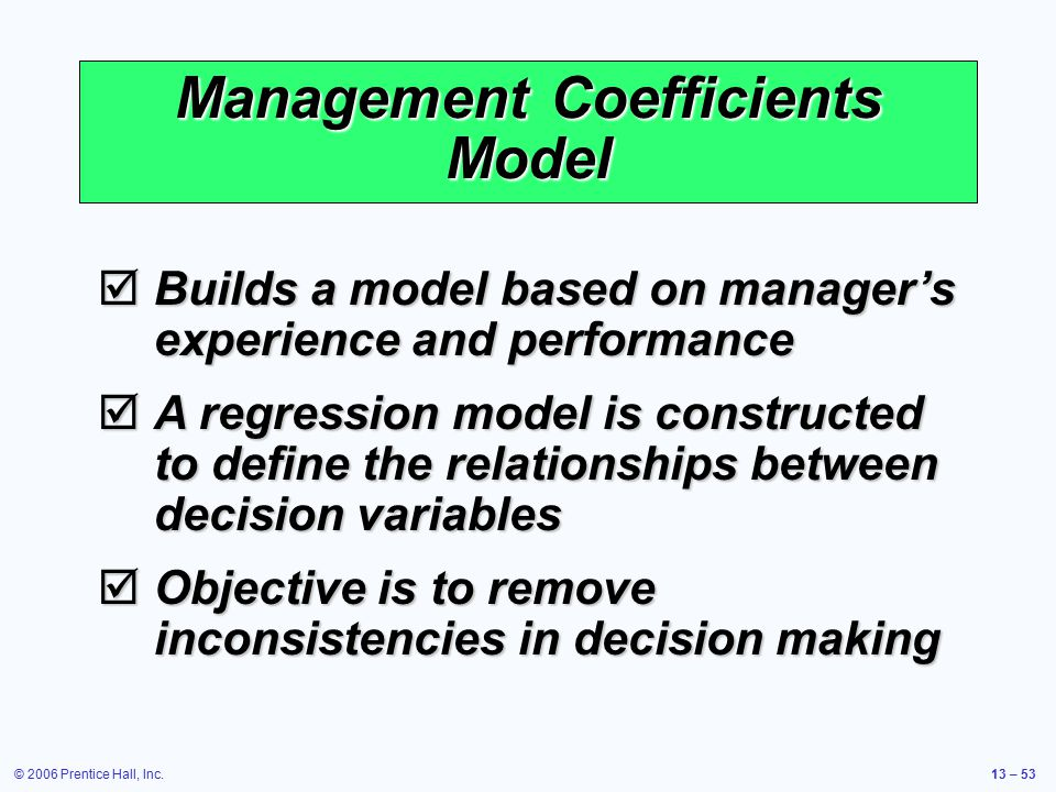 © 2006 Prentice Hall, Inc.13 – 53 Management Coefficients Model  Builds a model based on manager's experience and performance  A regression model is