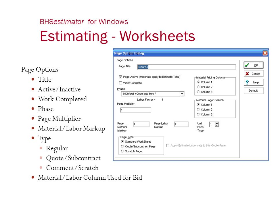 BHSestimator for Windows Estimating - Worksheets Page Options Title Active/Inactive Work Completed Phase Page Multiplier Material/Labor Markup Type Re