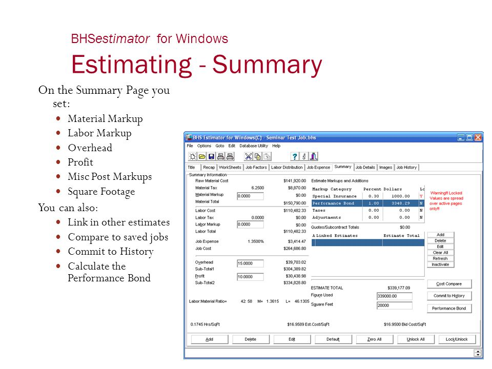 BHSestimator for Windows Estimating - Summary On the Summary Page you set: Material Markup Labor Markup Overhead Profit Misc Post Markups Square Foota