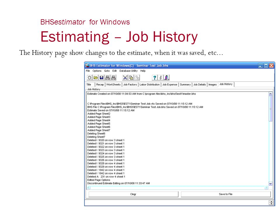 BHSestimator for Windows Estimating – Job History The History page show changes to the estimate, when it was saved, etc...