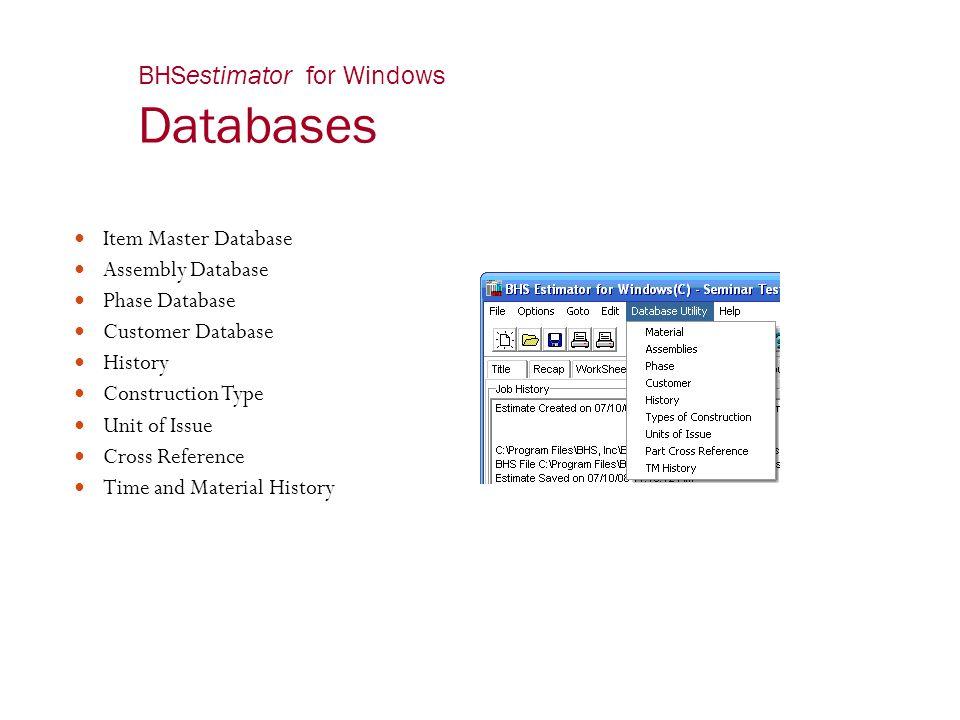 BHSestimator for Windows Databases Item Master Database Assembly Database Phase Database Customer Database History Construction Type Unit of Issue Cro