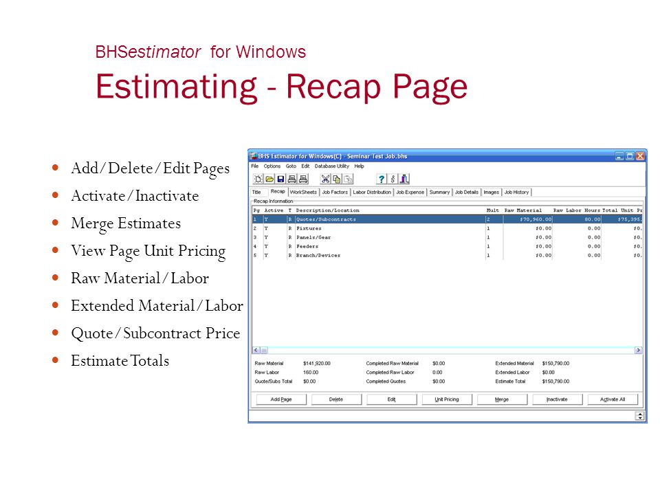BHSestimator for Windows Estimating - Recap Page Add/Delete/Edit Pages Activate/Inactivate Merge Estimates View Page Unit Pricing Raw Material/Labor E