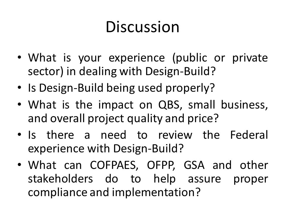 Discussion What is your experience (public or private sector) in dealing with Design-Build? Is Design-Build being used properly? What is the impact on