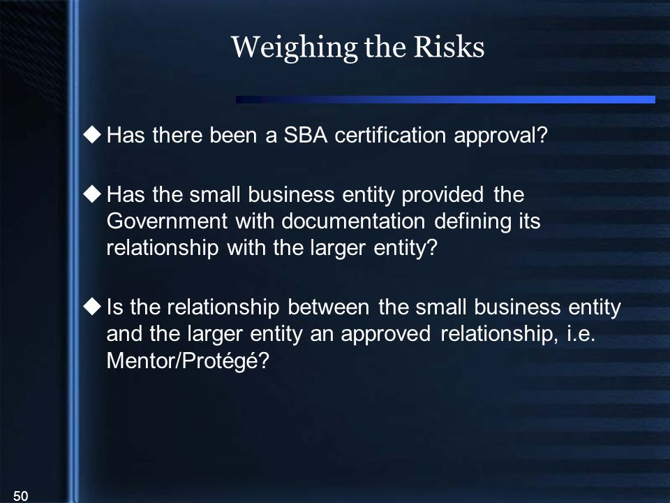 50 Weighing the Risks  Has there been a SBA certification approval.