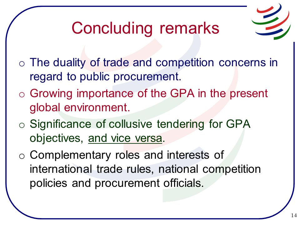 Concluding remarks o The duality of trade and competition concerns in regard to public procurement.