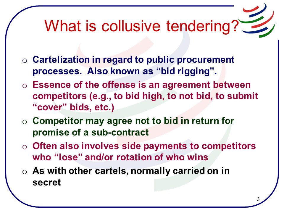 3 What is collusive tendering. o Cartelization in regard to public procurement processes.