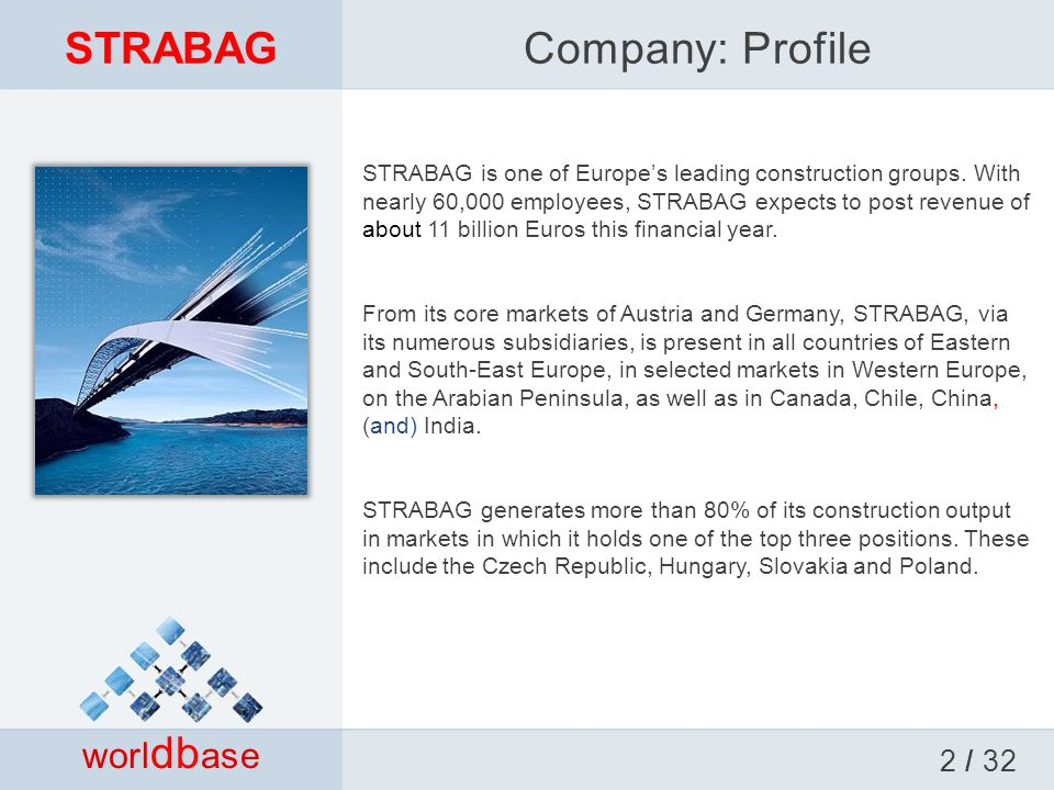 Company: Profile worl db ase STRABAG STRABAG is one of Europe's leading construction groups.