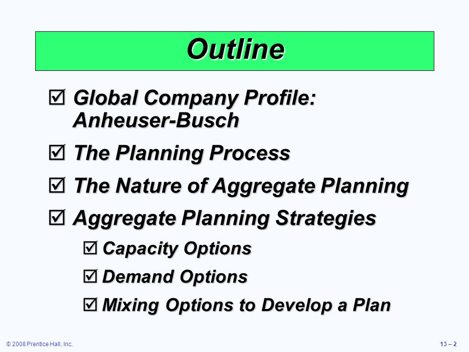 © 2008 Prentice Hall, Inc.13 – 23 Demand Options  Counterseasonal product and service mixing  Develop a product mix of counterseasonal items  May lead to products or services outside the company's areas of expertise