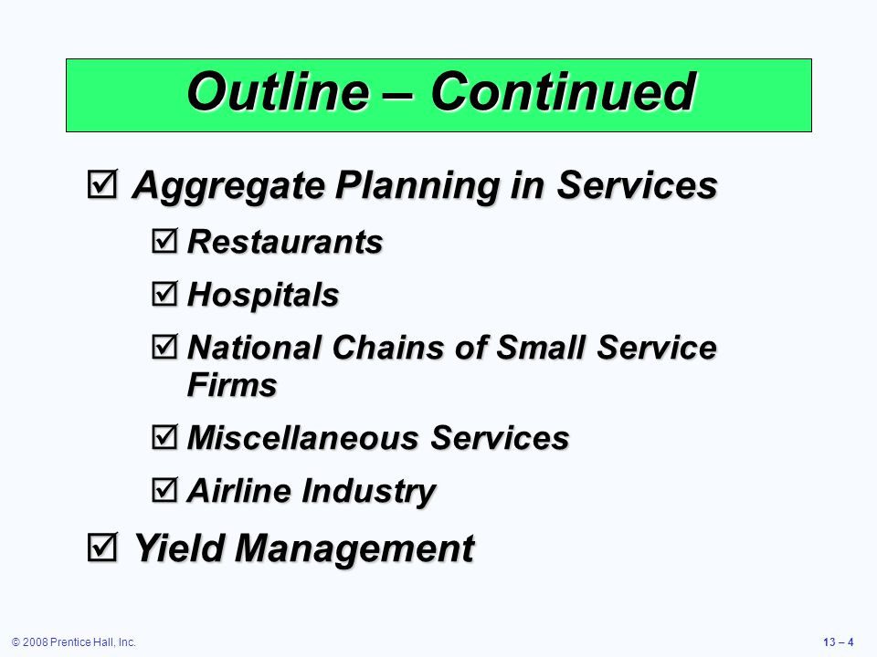 © 2008 Prentice Hall, Inc.13 – 25 Aggregate Planning Options Table 13.1 OptionAdvantagesDisadvantages Some Comments Varying production rates through overtime or idle time Matches seasonal fluctuations without hiring/ training costs.