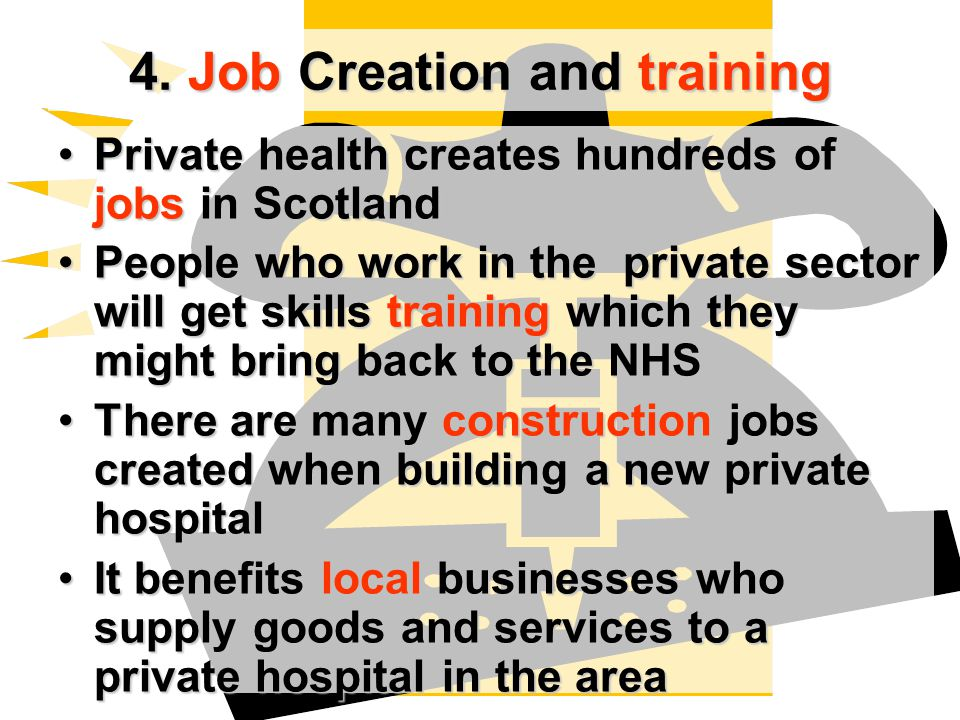 4. Job Creation and training Private health creates hundreds of jobs in ScotlandPrivate health creates hundreds of jobs in Scotland People who work in