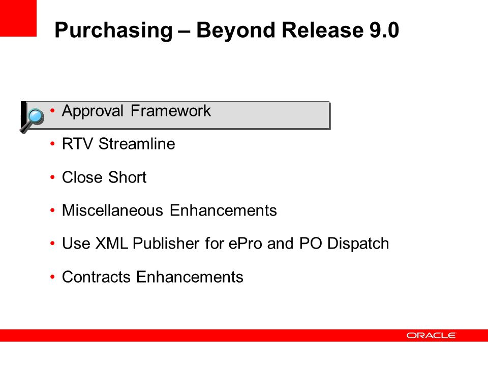 Purchasing – Beyond Release 9.0 Approval Framework RTV Streamline Close Short Miscellaneous Enhancements Use XML Publisher for ePro and PO Dispatch Contracts Enhancements