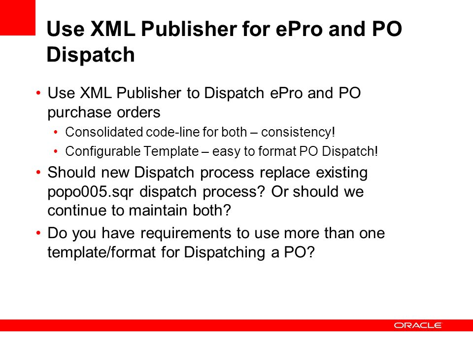 Use XML Publisher for ePro and PO Dispatch Use XML Publisher to Dispatch ePro and PO purchase orders Consolidated code-line for both – consistency.