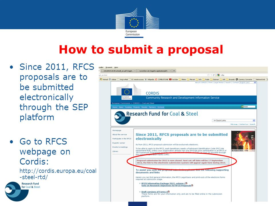 How to submit a proposal Since 2011, RFCS proposals are to be submitted electronically through the SEP platform Go to RFCS webpage on Cordis: http://c