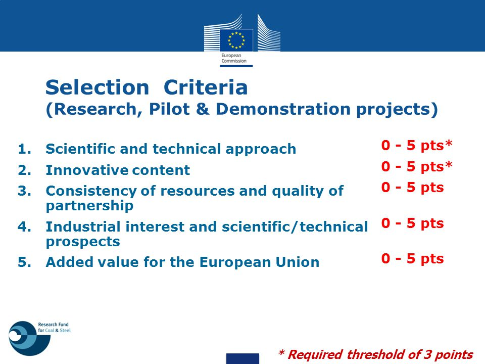Selection Criteria (Research, Pilot & Demonstration projects) 1.Scientific and technical approach 2.Innovative content 3.Consistency of resources and
