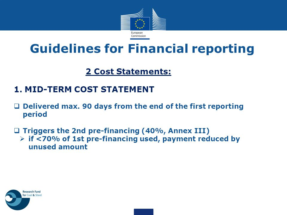 Guidelines for Financial reporting 2 Cost Statements: 1.MID-TERM COST STATEMENT  Delivered max. 90 days from the end of the first reporting period 