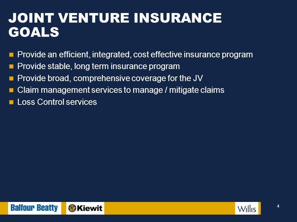 JOINT VENTURE INSURANCE GOALS Provide an efficient, integrated, cost effective insurance program Provide stable, long term insurance program Provide broad, comprehensive coverage for the JV Claim management services to manage / mitigate claims Loss Control services 4