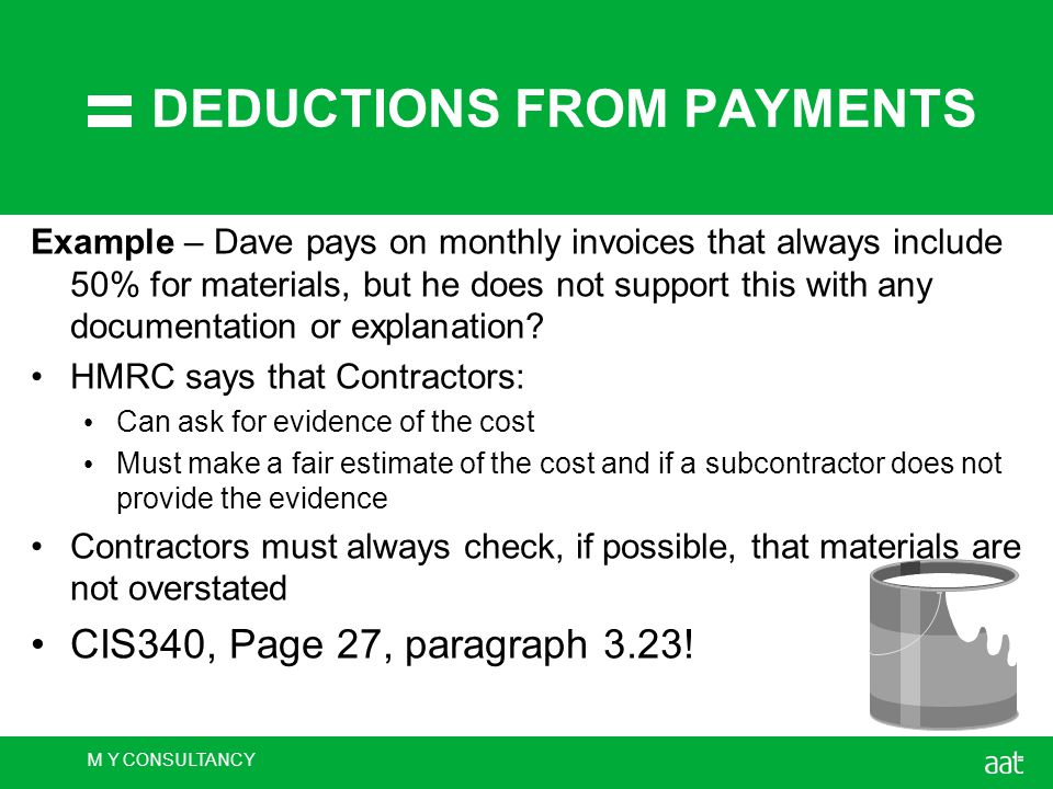 M Y CONSULTANCY DEDUCTIONS FROM PAYMENTS Example – Dave pays on monthly invoices that always include 50% for materials, but he does not support this with any documentation or explanation.
