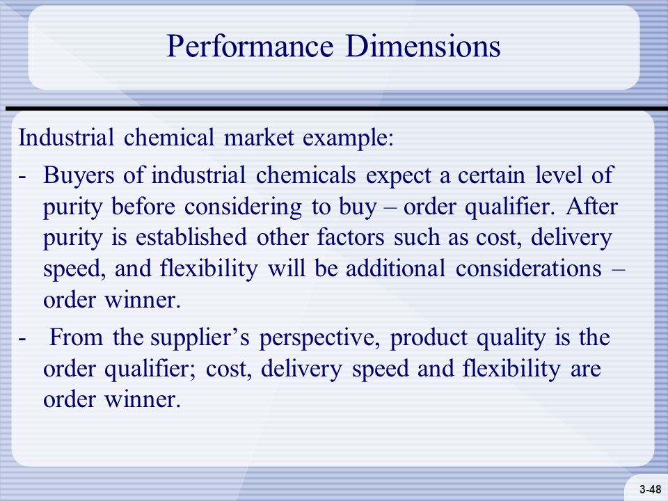 3-48 Performance Dimensions Industrial chemical market example: -Buyers of industrial chemicals expect a certain level of purity before considering to buy – order qualifier.