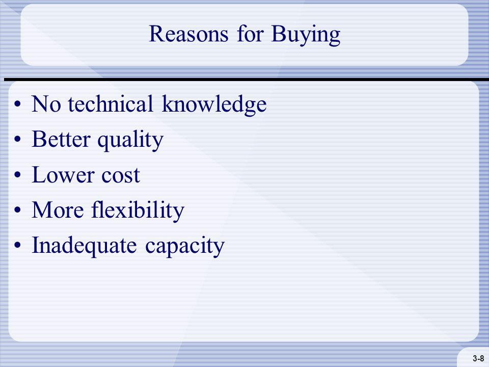 3-8 Reasons for Buying No technical knowledge Better quality Lower cost More flexibility Inadequate capacity