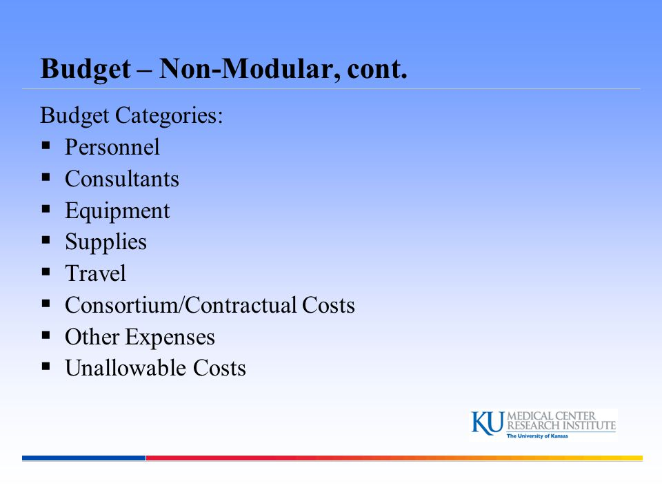 Budget – Non-Modular, cont. Budget Categories:  Personnel  Consultants  Equipment  Supplies  Travel  Consortium/Contractual Costs  Other Expens