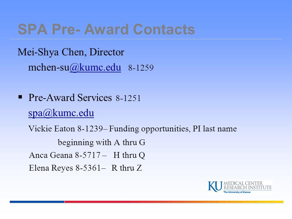 SPA Pre- Award Contacts Mei-Shya Chen, Director mchen-su@kumc.edu 8-1259@kumc.edu  Pre-Award Services 8-1251 spa@kumc.edu Vickie Eaton 8-1239– Funding opportunities, PI last name beginning with A thru G Anca Geana 8-5717 – H thru Q Elena Reyes 8-5361– R thru Z