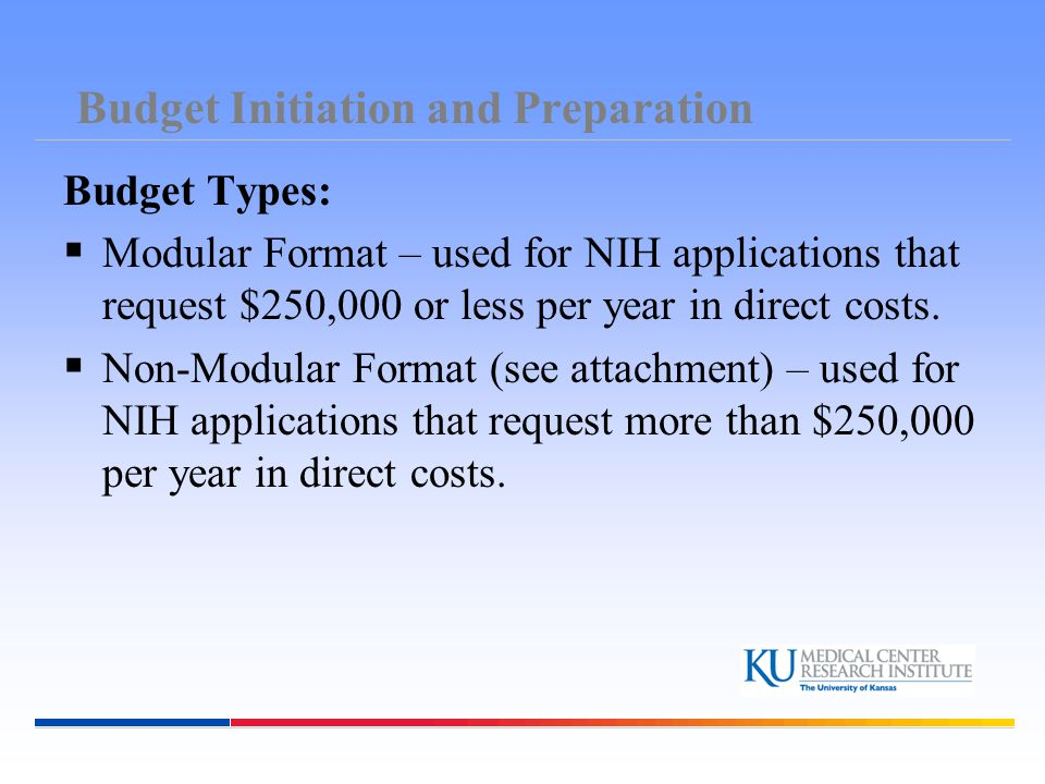 Budget Initiation and Preparation Budget Types:  Modular Format – used for NIH applications that request $250,000 or less per year in direct costs. 