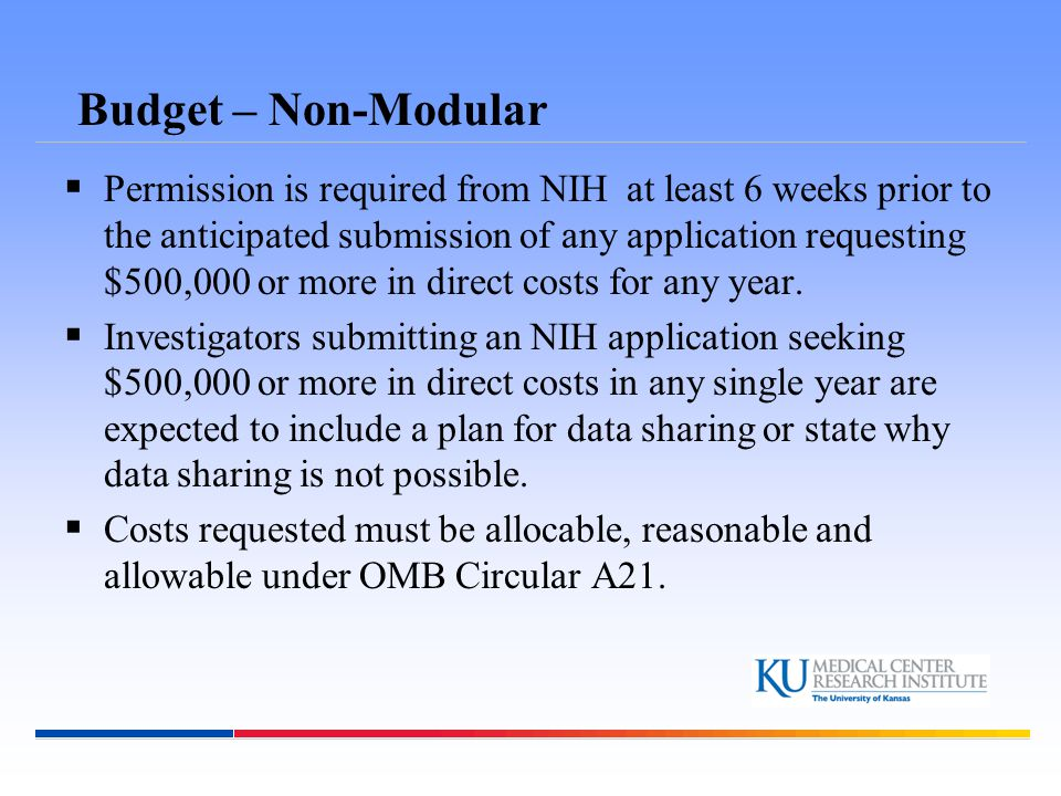 Budget – Non-Modular  Permission is required from NIH at least 6 weeks prior to the anticipated submission of any application requesting $500,000 or more in direct costs for any year.