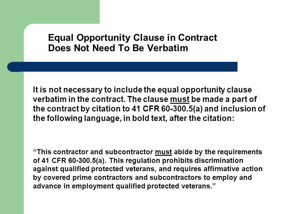 Equal Opportunity Clause in Contract Does Not Need To Be Verbatim It is not necessary to include the equal opportunity clause verbatim in the contract.