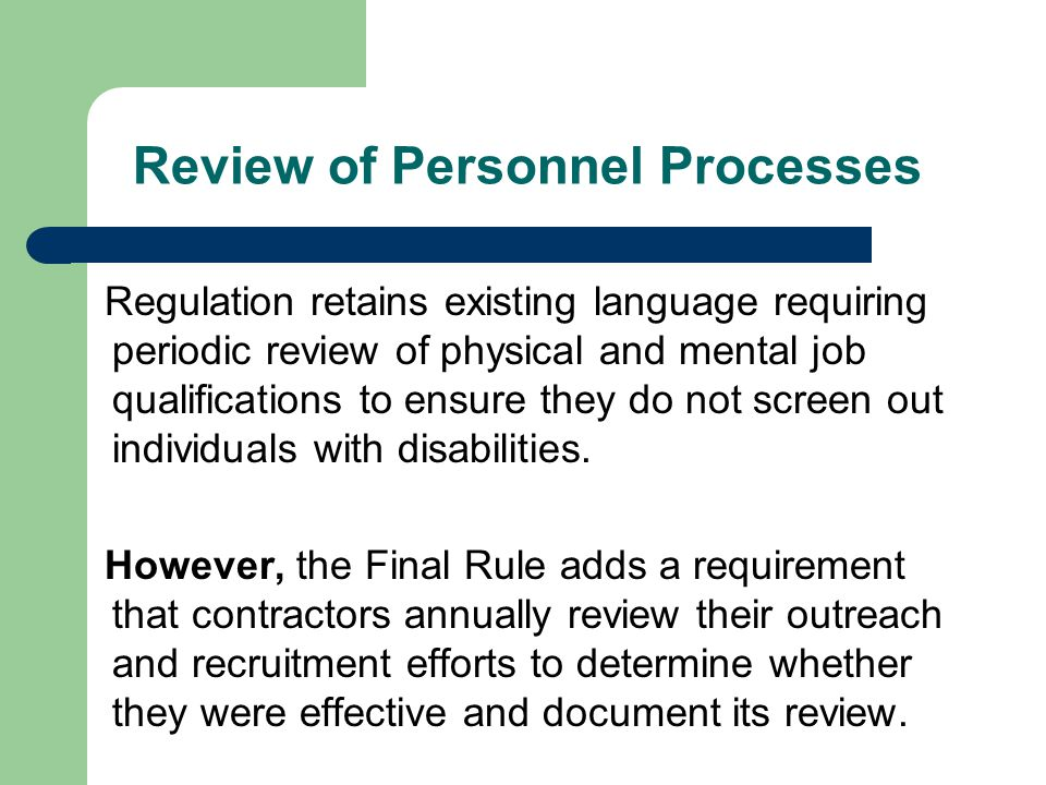 Review of Personnel Processes Regulation retains existing language requiring periodic review of physical and mental job qualifications to ensure they do not screen out individuals with disabilities.