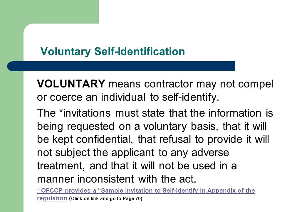 Voluntary Self-Identification VOLUNTARY means contractor may not compel or coerce an individual to self-identify.