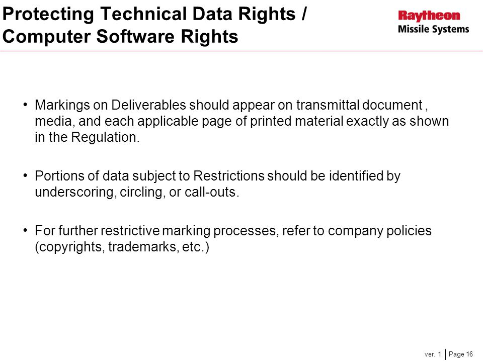 Page 16ver. 1 Protecting Technical Data Rights / Computer Software Rights Markings on Deliverables should appear on transmittal document, media, and e