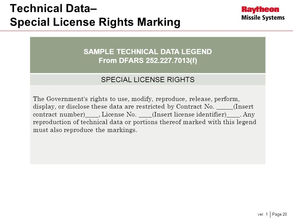 Page 20 Technical Data– Special License Rights Marking ver. 1 SAMPLE TECHNICAL DATA LEGEND From DFARS 252.227.7013(f) SPECIAL LICENSE RIGHTS The Gover