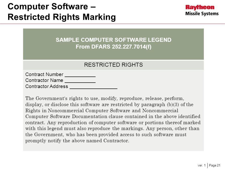 Page 21 Computer Software – Restricted Rights Marking ver. 1 SAMPLE COMPUTER SOFTWARE LEGEND From DFARS 252.227.7014(f) RESTRICTED RIGHTS Contract Num