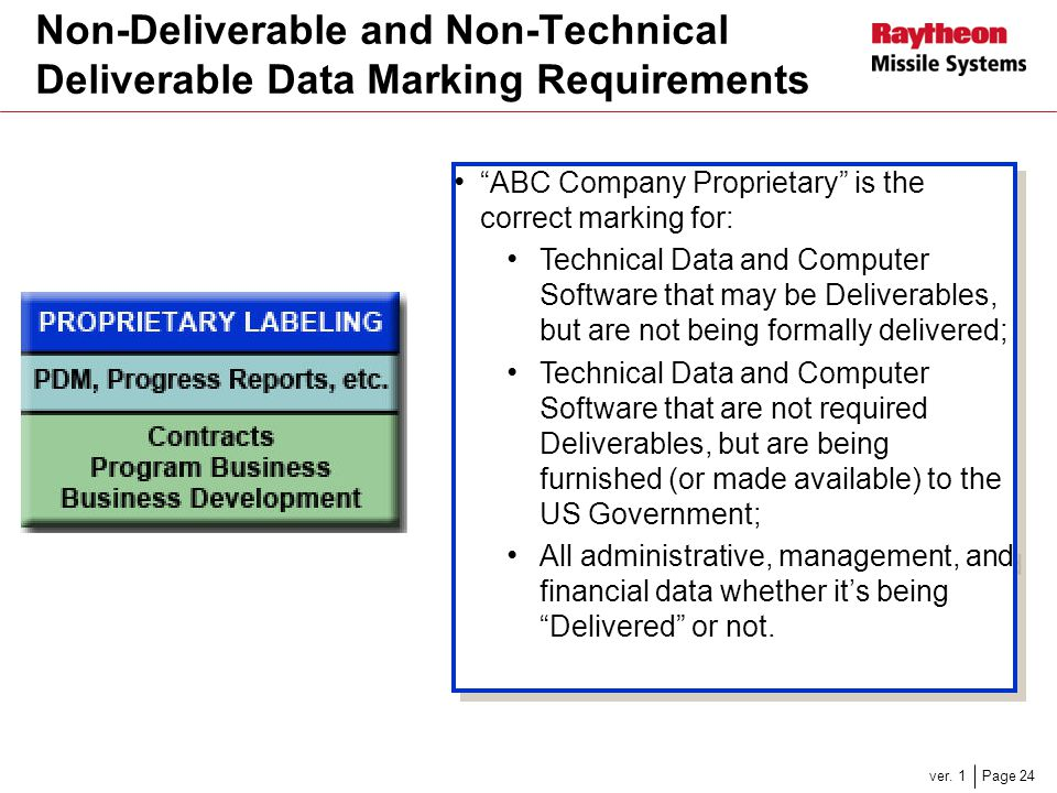 "Page 24ver. 1 Non-Deliverable and Non-Technical Deliverable Data Marking Requirements ""ABC Company Proprietary"" is the correct marking for: Technical"
