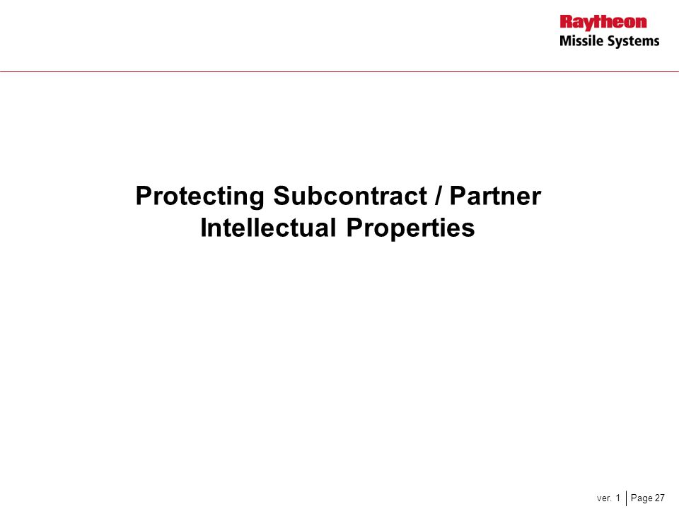 Page 27ver. 1 Protecting Subcontract / Partner Intellectual Properties